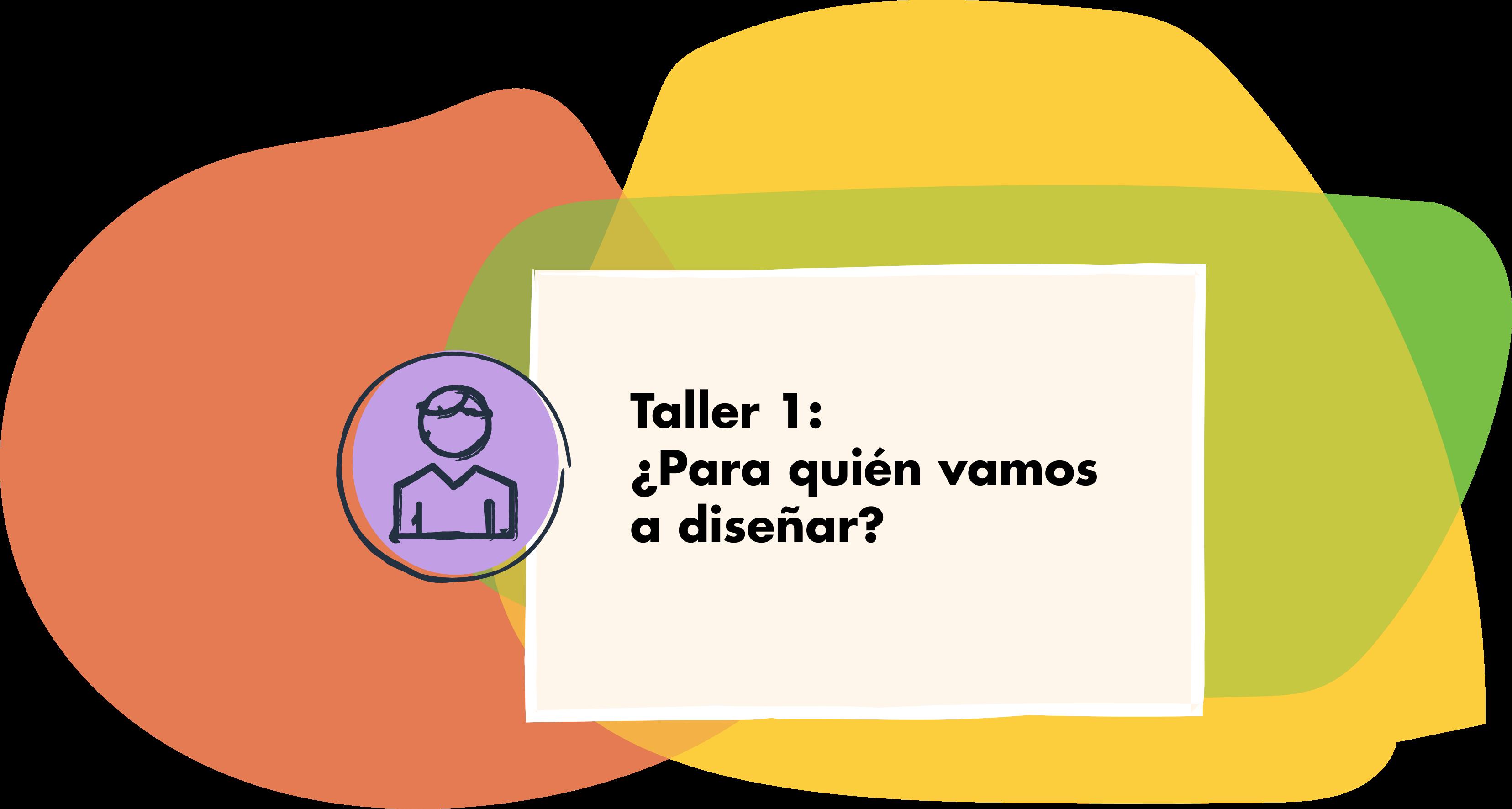 Taller 1: ¿Para quién vamos a diseñar?